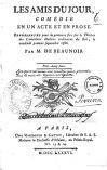 Alexandre Louis Bertrand Beaunoir - Les amis du jour, comedie en un acte et en prose. Representee pour la premiere fois sur le theatre des Comediens Italiens ordinaires du Roi, le vendredi premier septembre 1786. Par M. de Beaunoir