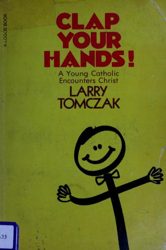 Clap your hands! by Larry Tomczak